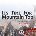 It's Time For The Mountain Top, by Pastor Victor Olobaniyi