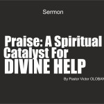 Praise A Spiritual Catalyst for Divine Help, by Pastor Victor Olobaniyi