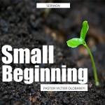 Small Beginning, by Pastor Victor Olobaniyi
