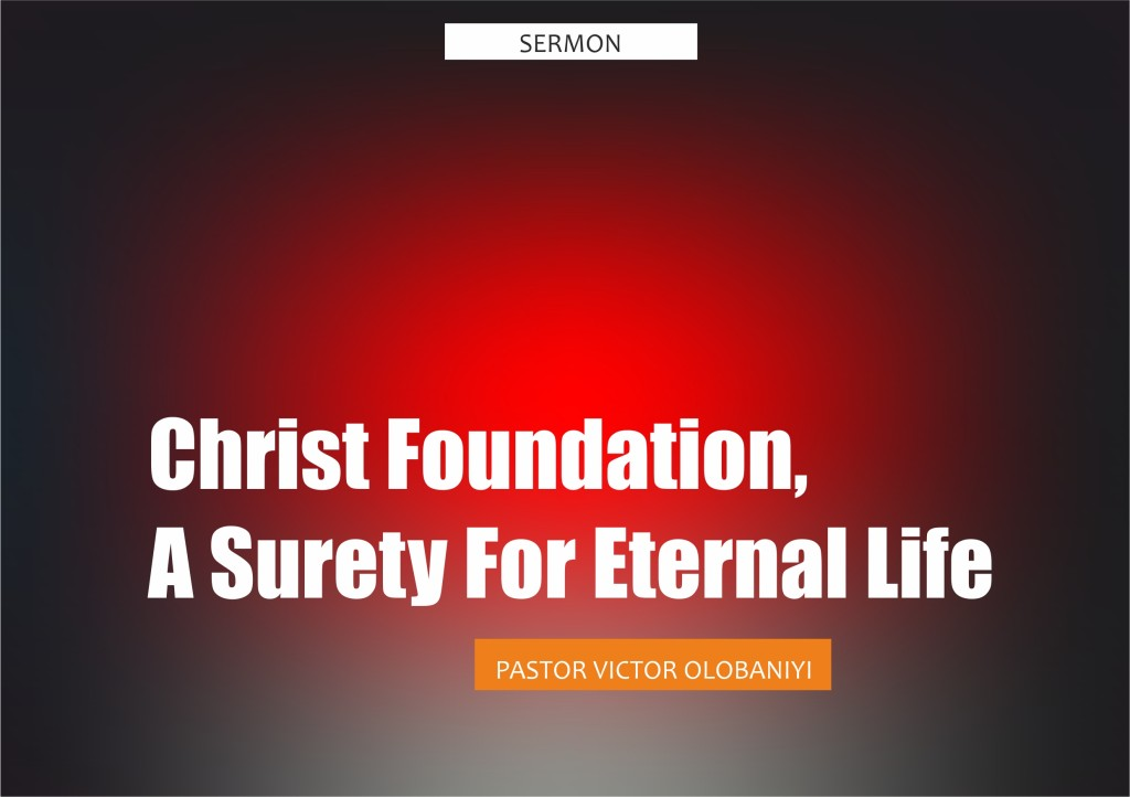 Christ Foundation, Surety For Eternal Life, by Pastor Victor Olobaniyi
