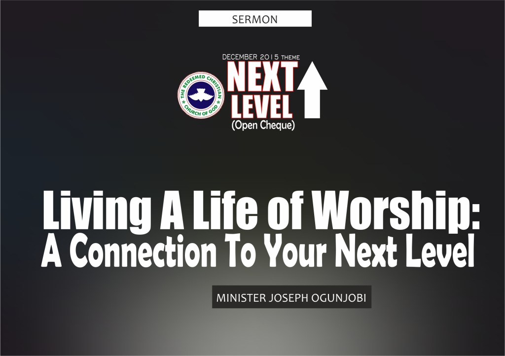 Living a life of worship: A connection to your next level, by Minister Joseph Ogunjobi