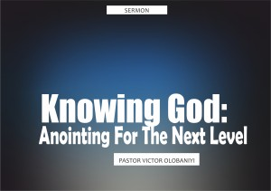 Knowing God: Anointing For The Next Level, by Pastor Victor