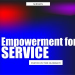 Empowerment For Service, by Pastor Victor Olobaniyi