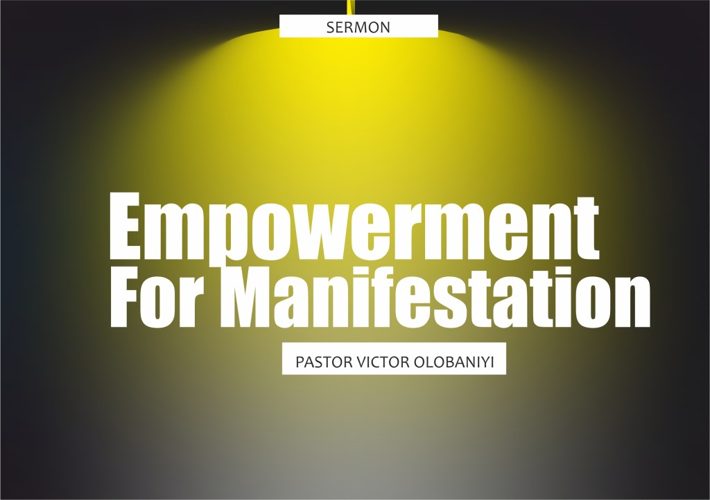 Empowerment for Manifestation, by Pastor Victor Olobaniyi