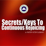 Secrets/Keys To Continuous Rejoicing, by Pastor Victor Olobaniyi