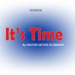It's Time!, by Pastor Victor Olobaniyi