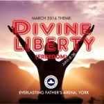 March 2016  Theme - Divine Liberty (Freedom) John 8:36