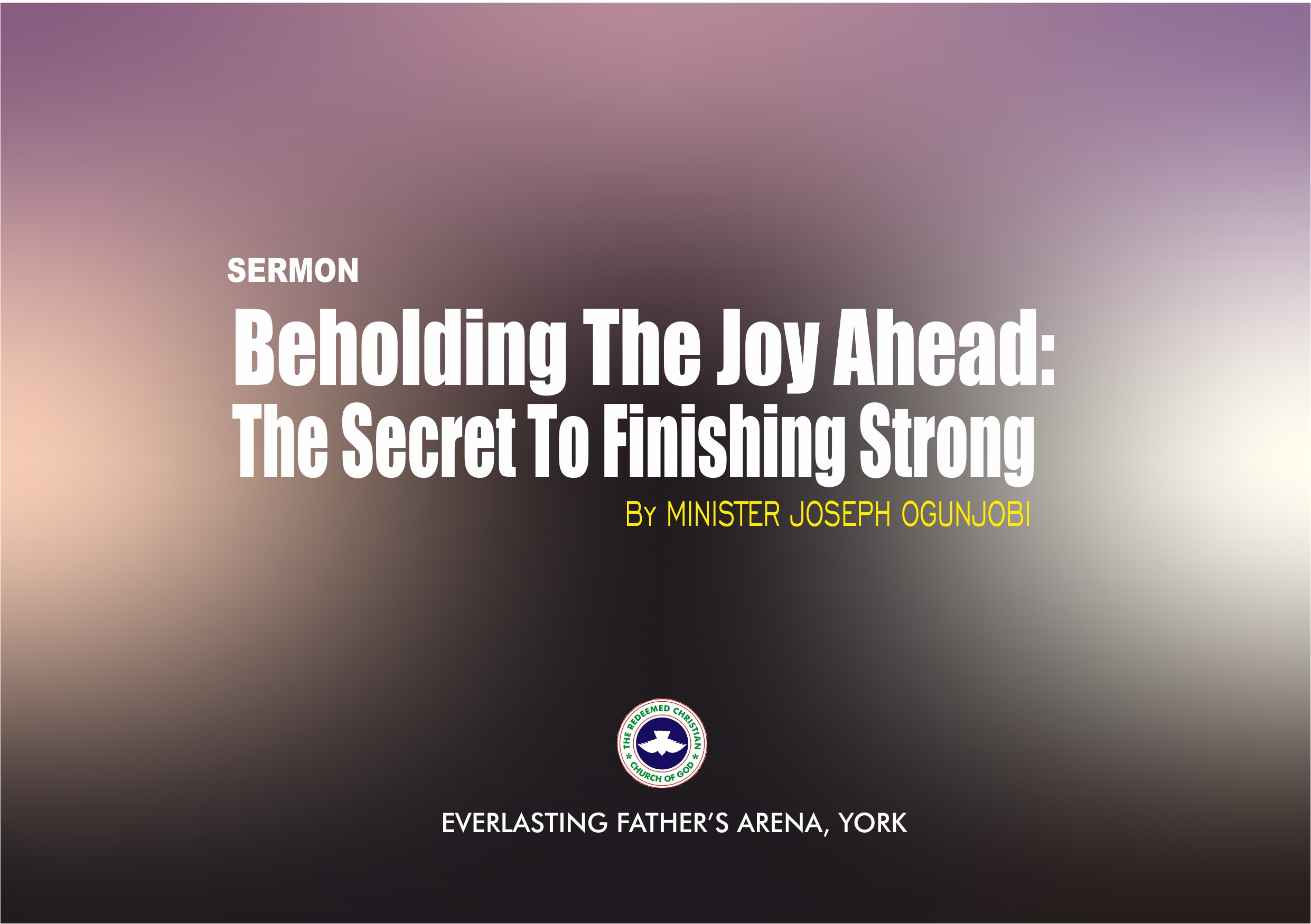 Beholding The Joy Ahead: The Secret to Finishing Strong, by Minister Joseph Ogunjobi