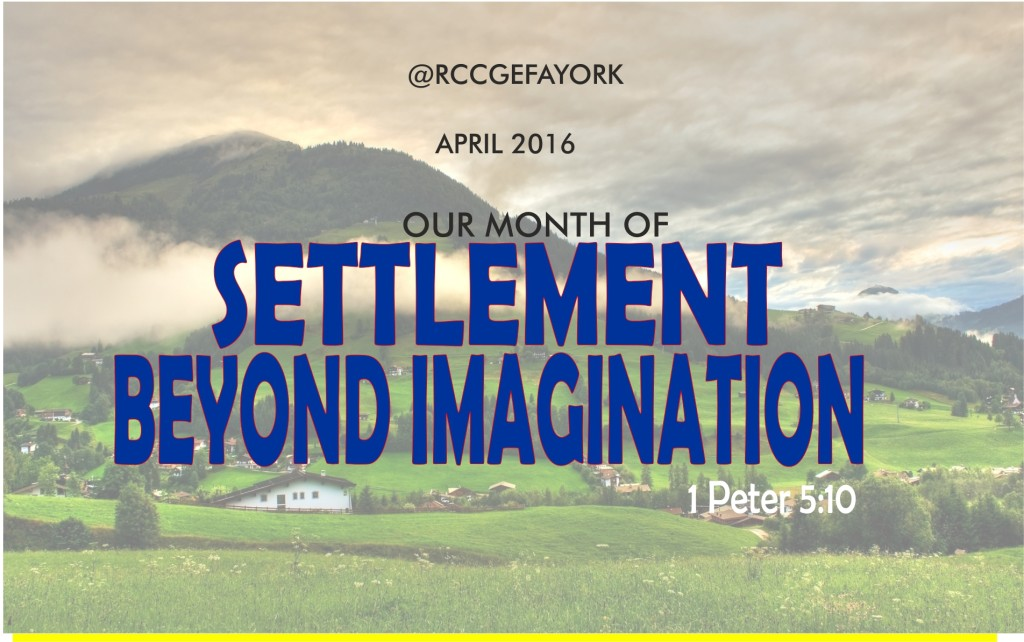 April 2016 Theme - Settlement Beyond Imagination (1 Pet 5:10)