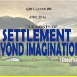 April 2016 Theme - Settlement Beyond Imagination (1 Pet 5:10)