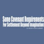 Some Covenant Requirements for Settlement Beyond Imagination, by Pastor Victor Olobaniyi