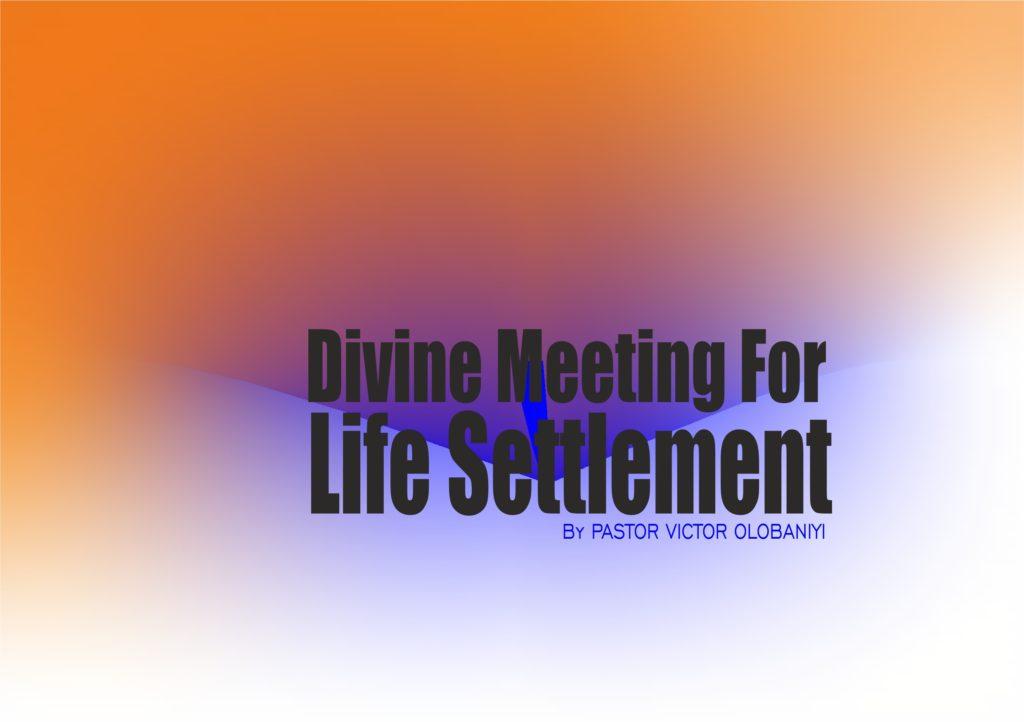 Divine Meeting For Life Settlement, by Pastor Victor Olobaniyi