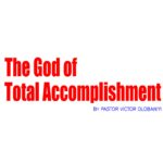 The God of Total Accomplishment, by Pastor Victor Olobaniyi