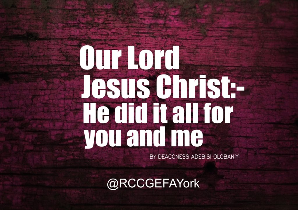 """Our Lord Jesus Christ:- He did it all for you and me"", by Deaconess Adebisi Olobaniyi"