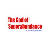 The God of Superabundance, by Pastor Victor Olobaniyi