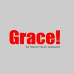 Grace, by Pastor Victor Olobaniyi