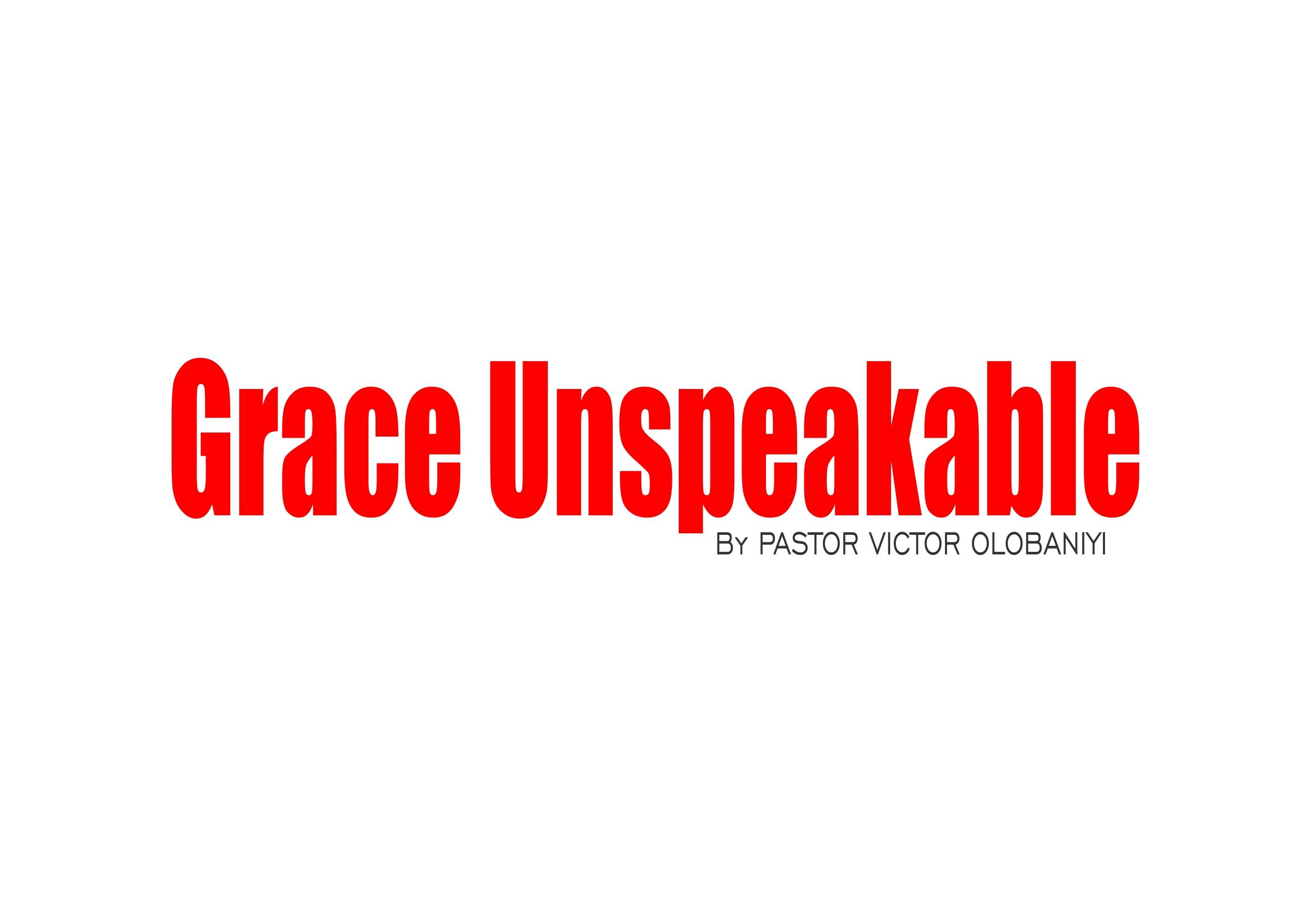 Grace Unspeakable, by Pastor Victor Olobaniyi