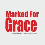 Marked For Grace, by Pastor (Mrs) Anthonia Obafaiye