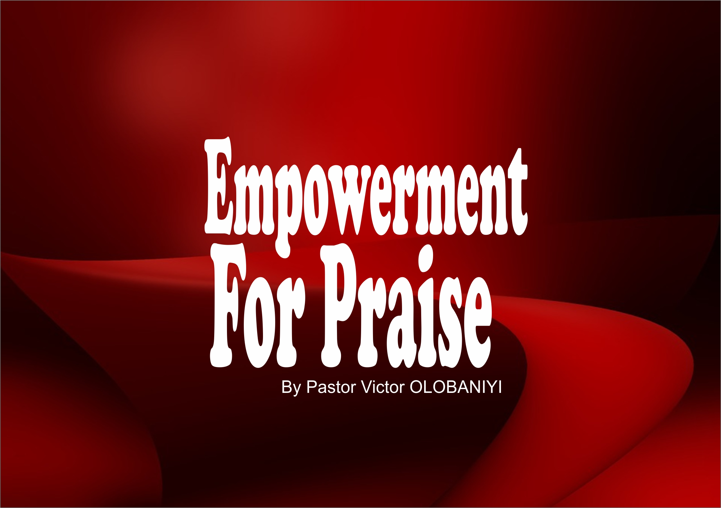 Empowerment For Praise, by Pastor Victor Olobaniyi