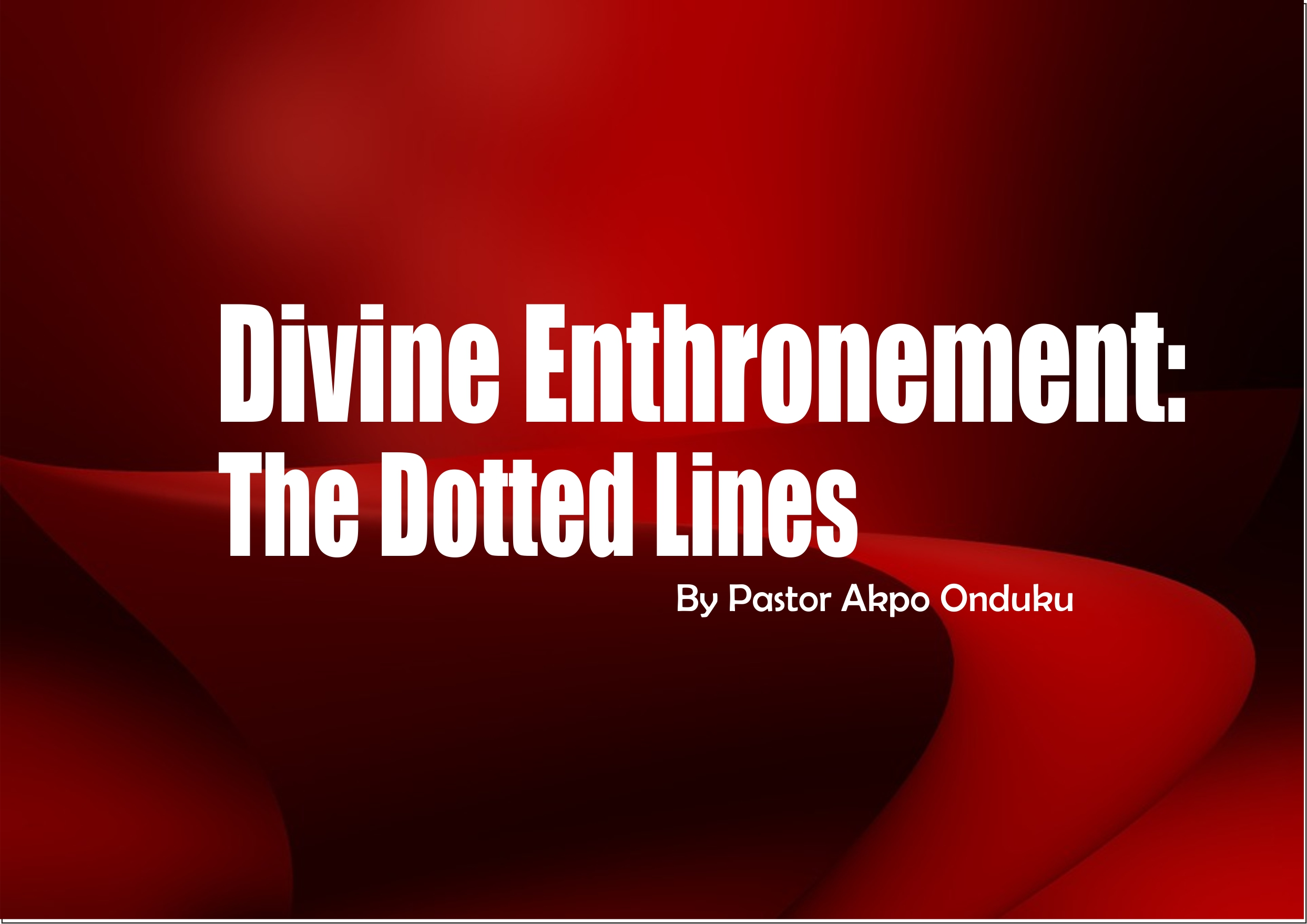 Divine Enthronement: The Dotted Lines, by Pastor Akpo Onduku