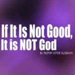 If It Is NOT Good, It Is NOT God, by Pastor Victor Olobaniyi