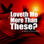 Loveth Me More Than These?, by Pastor Victor Olobaniyi