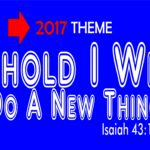 2017 Theme - Behold I Will Do A New Thing (Isaiah 43:19)
