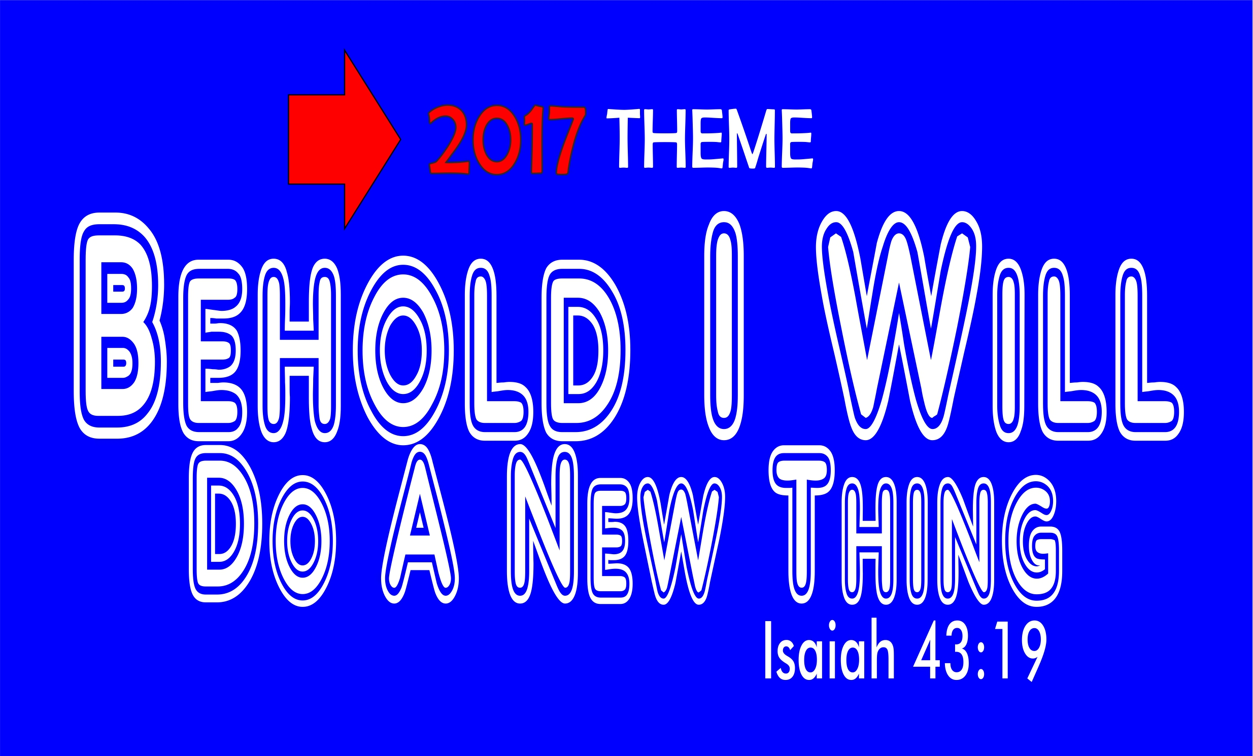 2017 Theme – Behold I Will Do A New Thing (Isaiah 43:19)