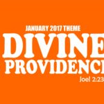 January 2017 Theme - Divine Providence (Joel 2: 23-26)