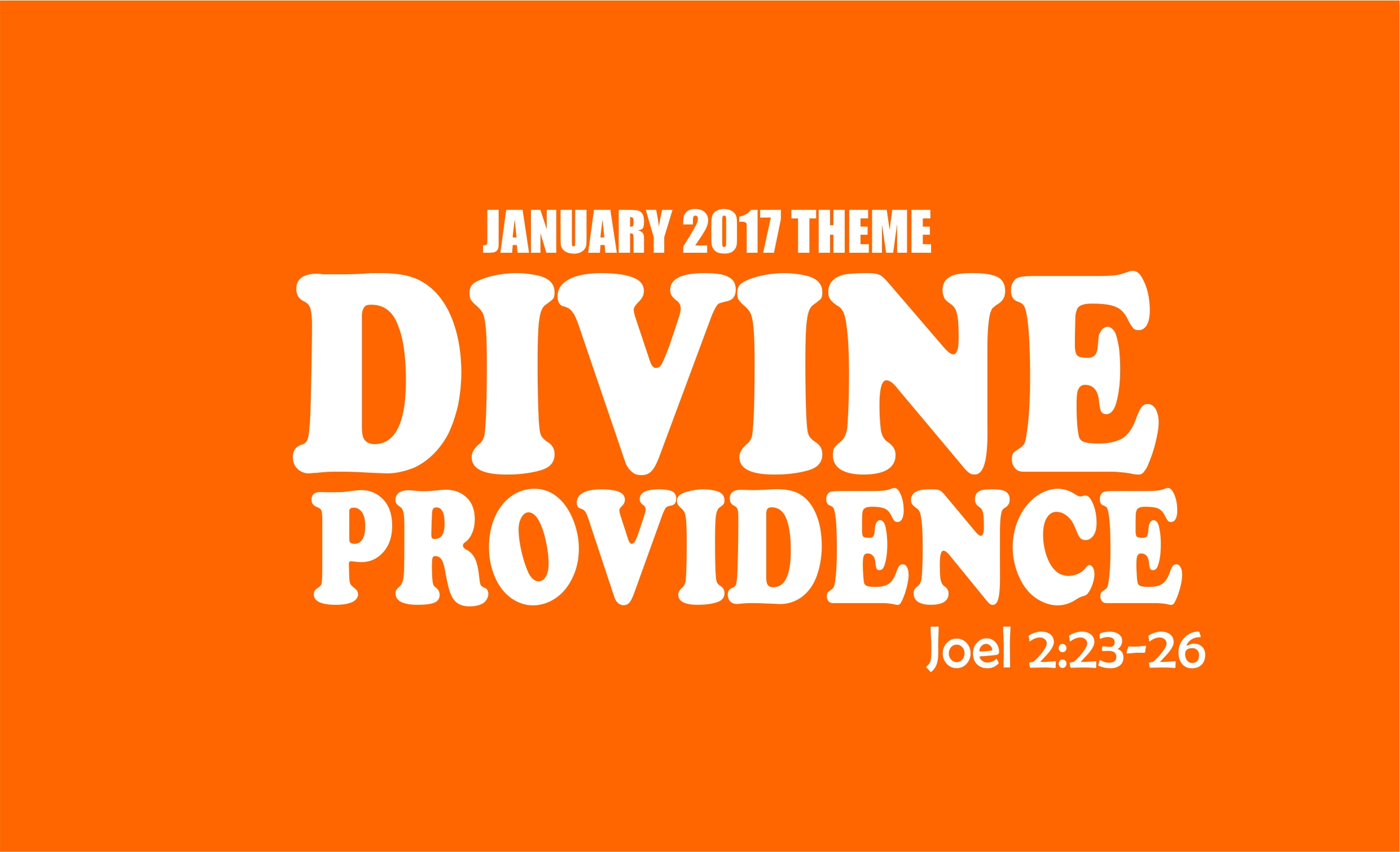 January 2017 Theme – Divine Providence (Joel 2: 23-26)
