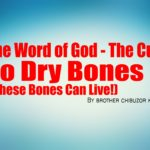 The Word of God - The Cure To Dry Bones (These Bones Shall Live Again!), by Brother Chibuzor Kama