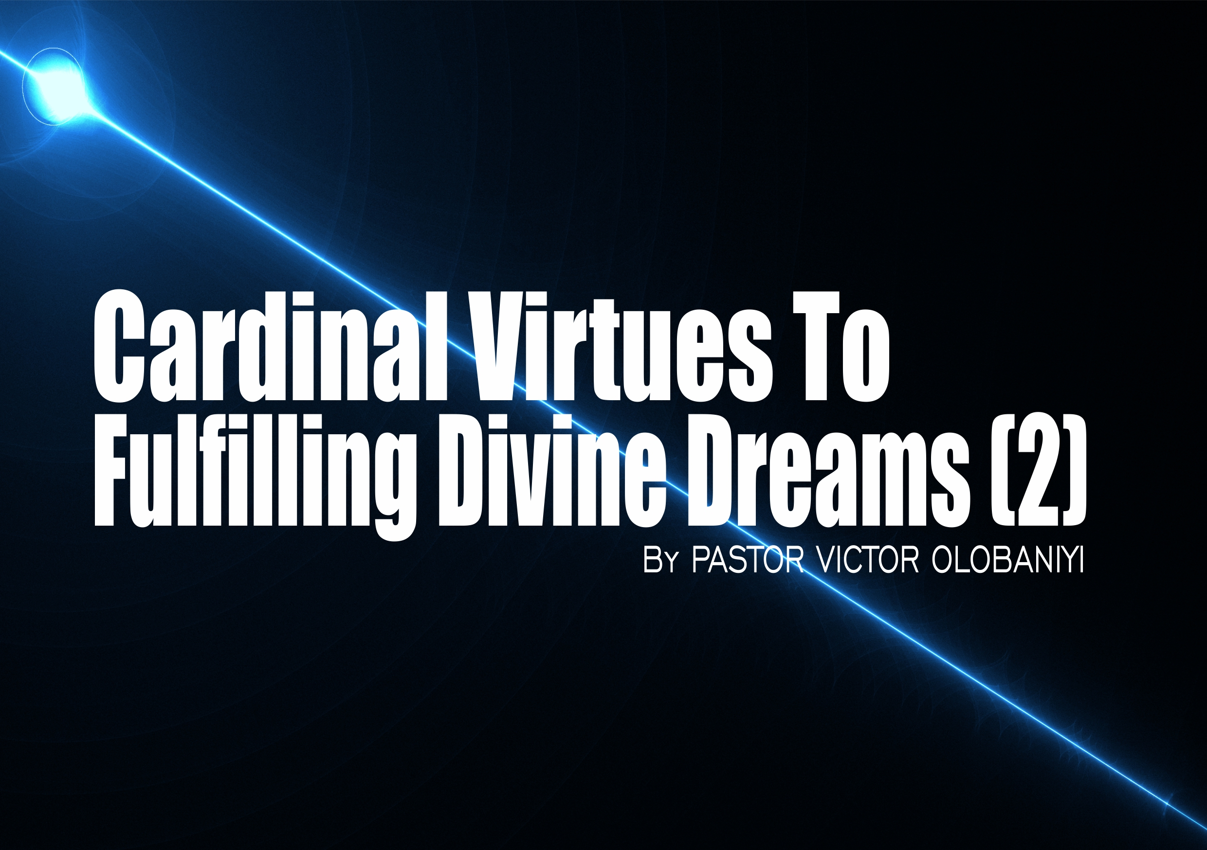 Cardinal Virtues To Fulfilling Divine Dreams (2), by Pastor Victor Olobaniyi