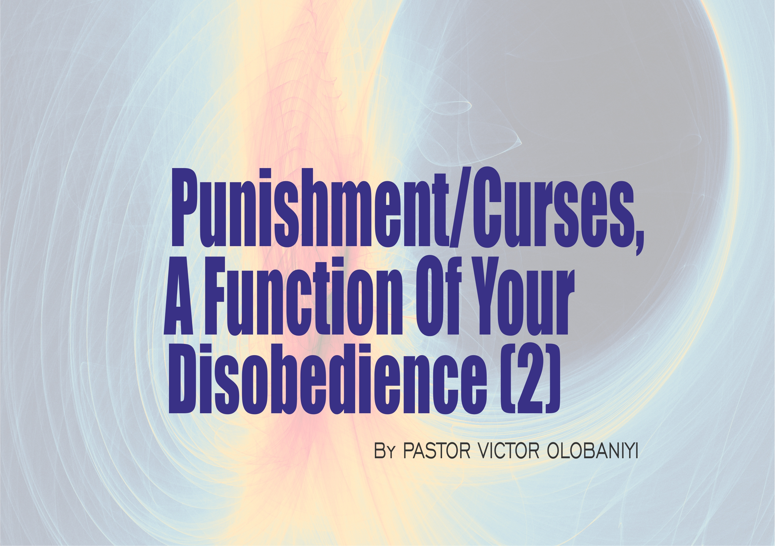 Punishment/Curses, A Function of Your Disobedience, by Pastor Victor Olobaniyi