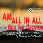 I Am All In All - God The Creator, by Pastor Victor Olobaniyi