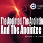The Anointed, The Anointing And The Anointee, by Pastor Victor Olobaniyi