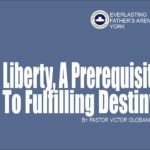 Liberty, A Prerequisite To Fulfilling Destiny, by Pastor Victor Olobaniyi