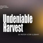 Undeniable Harvest, by Pastor Victor Olobaniyi,