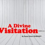 A Divine Visitiation, by Pastor Victor Olobaniyi