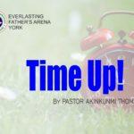 Time Up! by Pastor Akinkunmi Thomas