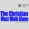 The Christian Must Walk Alone, by Brother Lanre Oginni