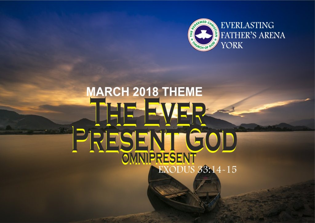 March 2018 Theme - The Ever Present God (Omnipresent) Exodus 33:14-15.