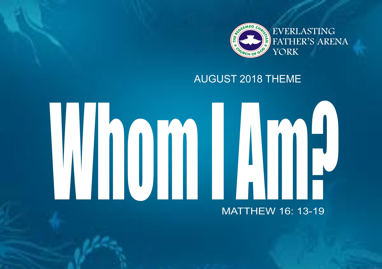 August 2018 Theme – I Am Whom I Am – Matthew 16: 13-19
