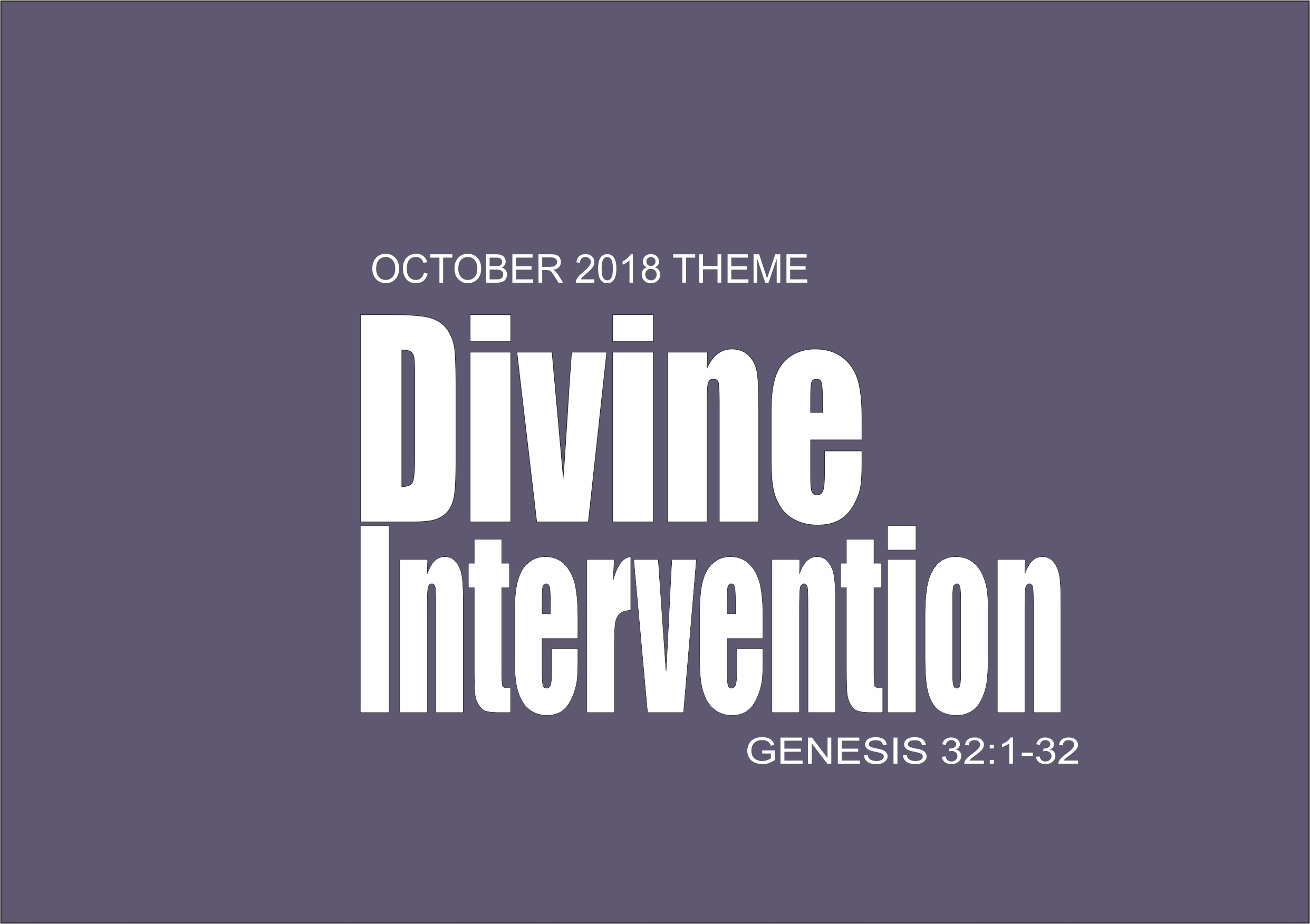 October 2018 Theme - Divine Intervention Gen 32: 1-32