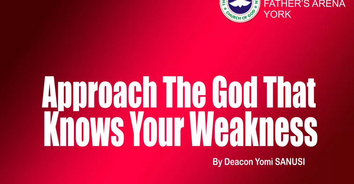 Approach The God That Knows Your Weakness, by Deacon Yomi Sanusi