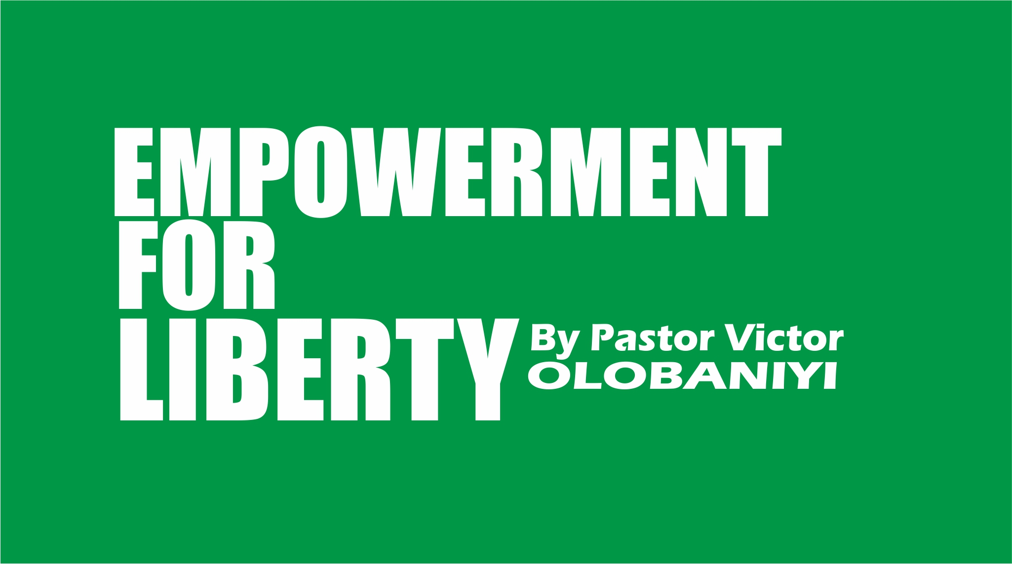 Empowerment For Liberty, by Pastor Victor Olobaniyi