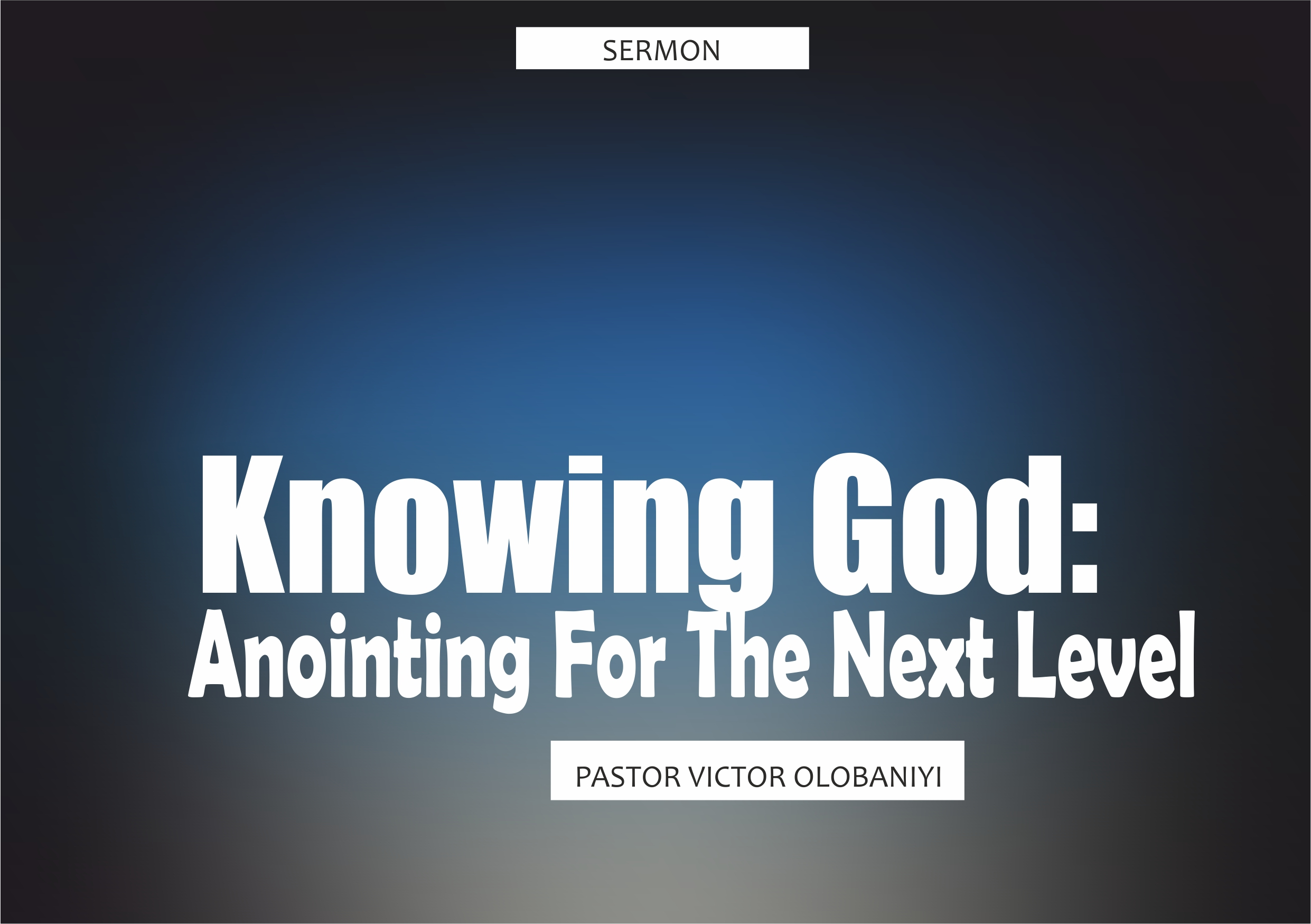 Knowing God: Anointing For The Next Level, by Pastor Victor Olobaniyi