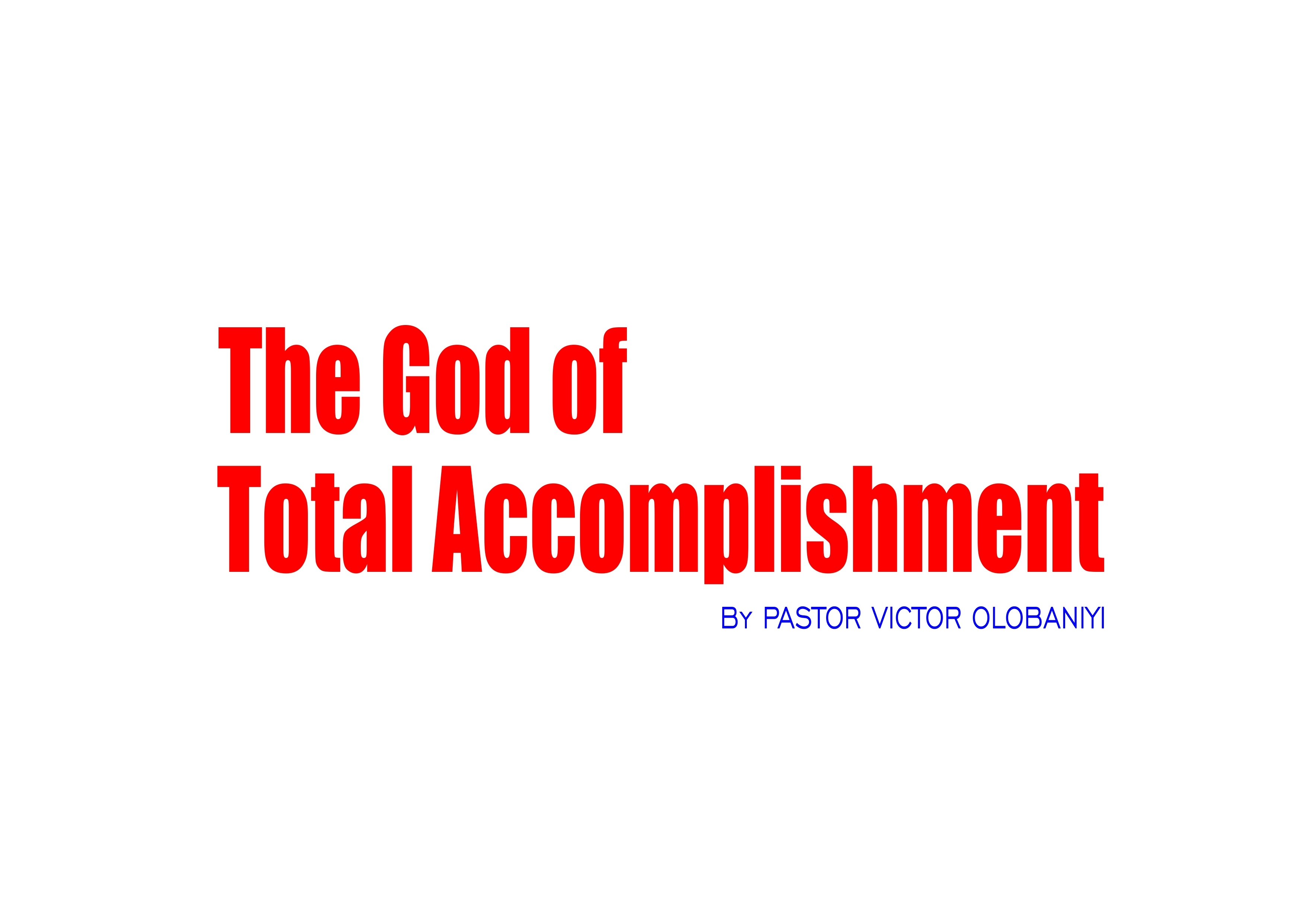 The God of Total Accomplishment, by Pastor Victor Olobaniyi
