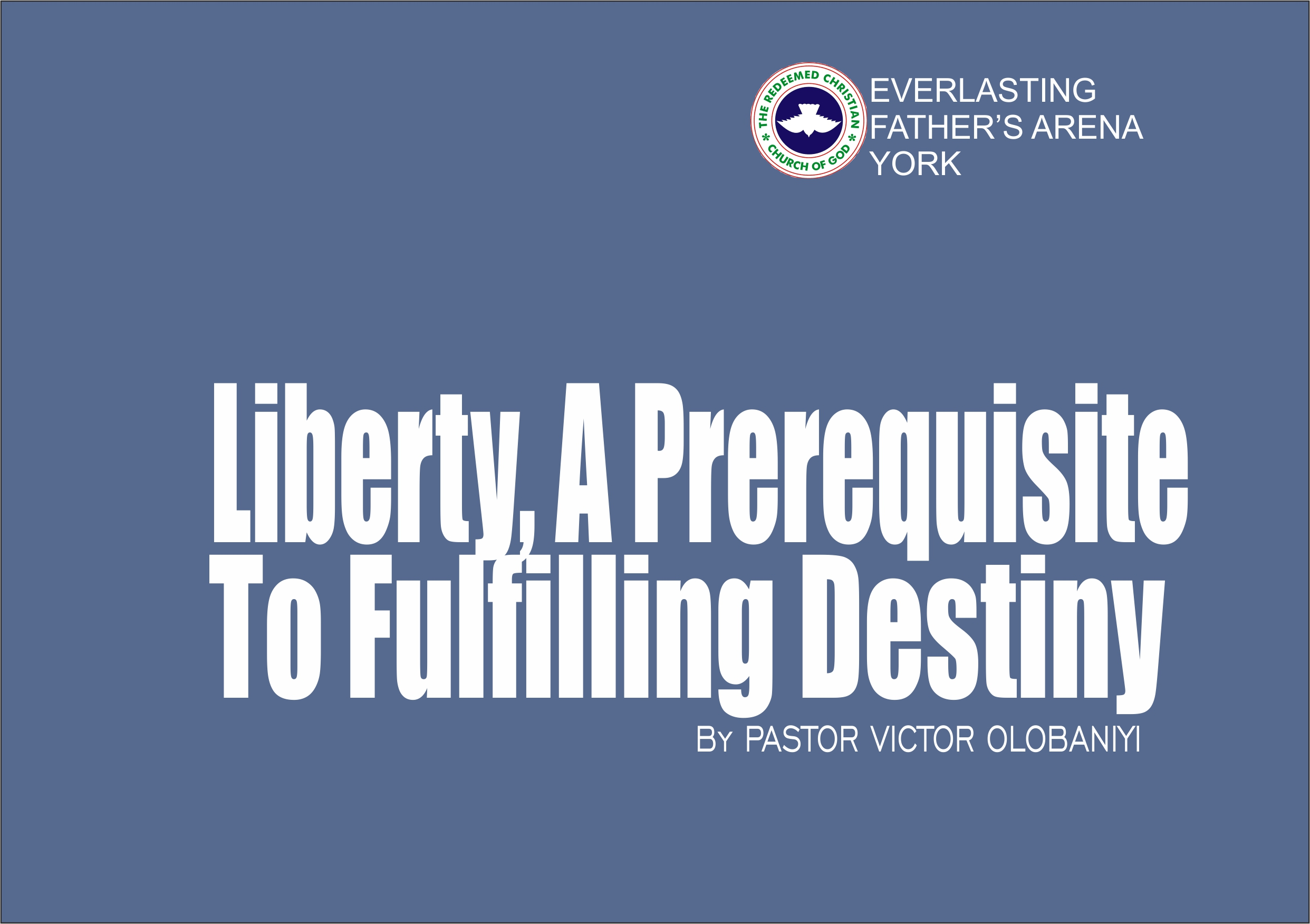 Liberty: A Prerequisite To Fulfilling Destiny, by Pastor Victor Olobaniyi
