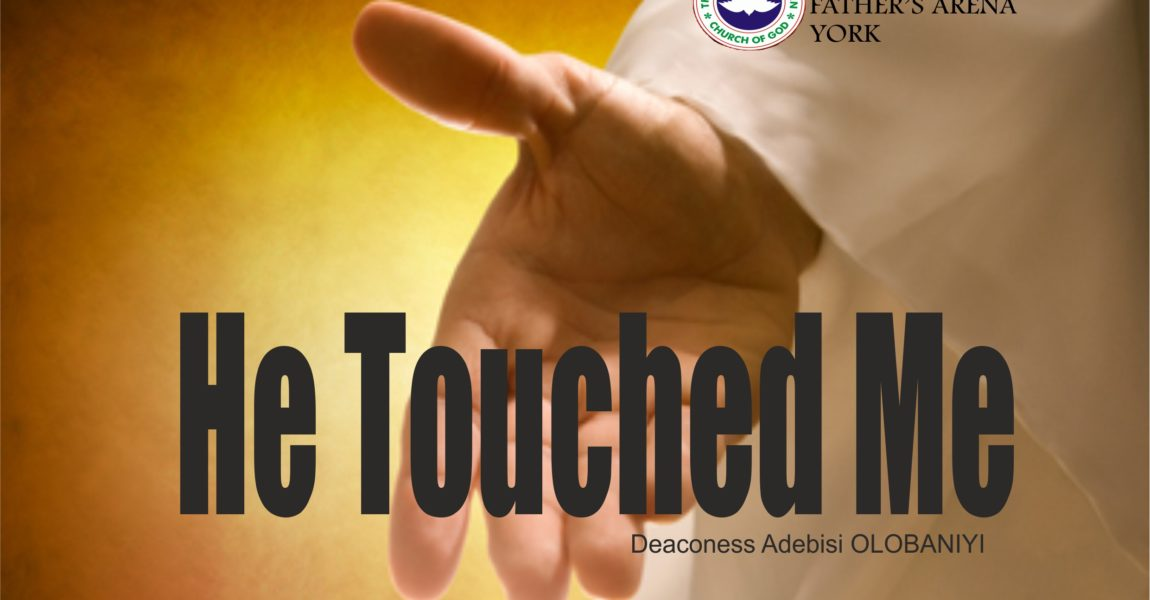 He Touched Me, by Deaconess Adebisi Olobaniyi