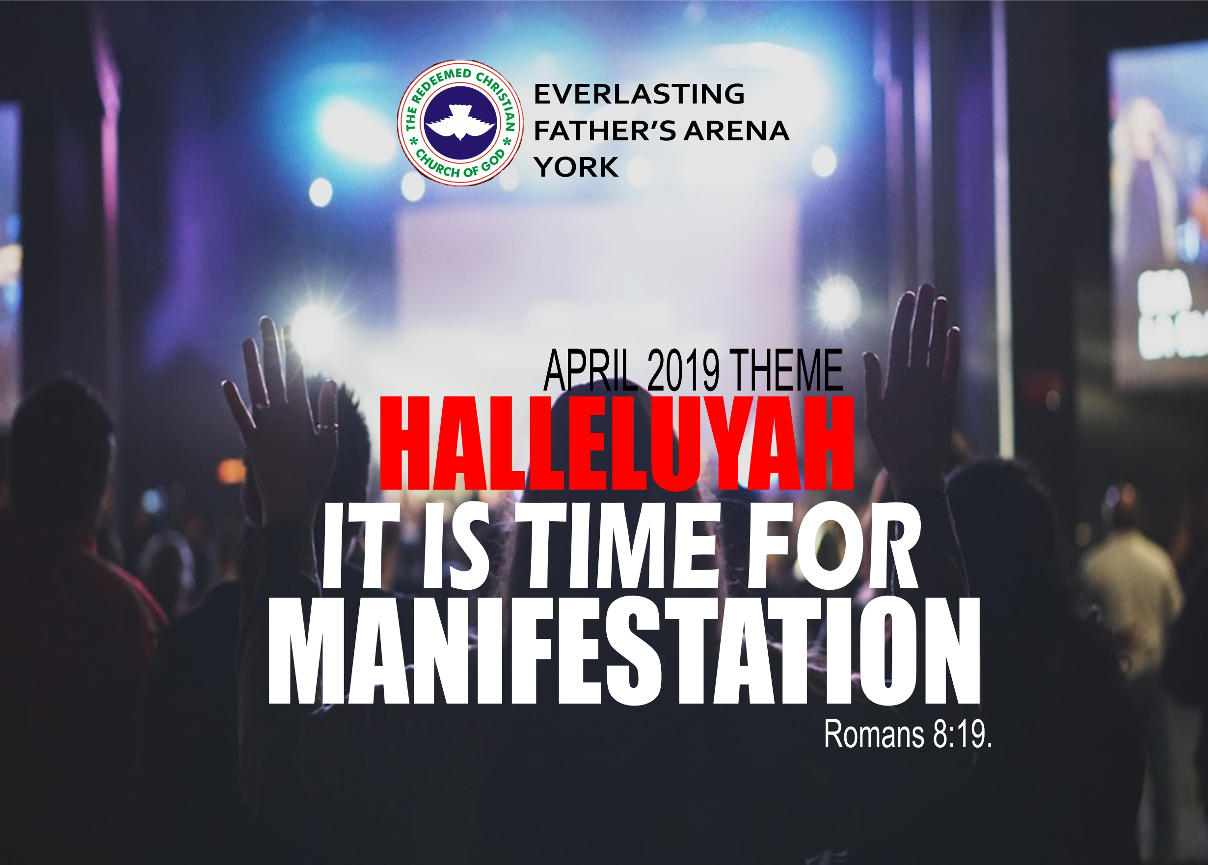 APRIL 2019 Theme : Halleluyah, It Is Time For Manifestation (Romans 8:19)